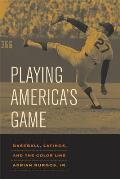 Playing Americas Game Baseball Latinos & the Color Line