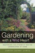 Gardening with a Wild Heart Restoring Californias Native Landscapes at Home