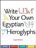 Write Your Own Egyptian Hieroglyphs: Names, Greetings, Insults, Sayings
