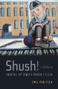 Shush! Growing Up Jewish Under Stalin: A Memoir