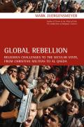 Global Rebellion: Religious Challenges to the Secular State, from Christian Militias to Al Qaeda (Comparative Studies in Religion and Society) Cover