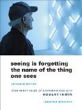 Seeing Is Forgetting the Name of the Thing One Sees: Over Thirty Years of Conversations with Robert Irwin Cover