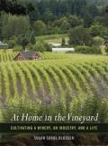 At Home in the Vineyard: Cultivating a Winery, an Industry, and a Life Cover