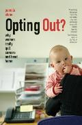 Opting Out?: Why Women Really Quit Careers and Head Home Cover