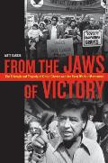 From the Jaws of Victory The Triumph & Tragedy of Cesar Chavez & the Farm Worker Movement