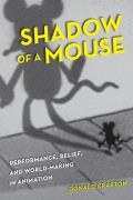 Shadow of a Mouse: Performance, Belief, and World-Making in Animation Cover