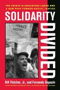 Solidarity Divided The Crisis in Organized Labor & a New Path Toward Social Justice