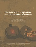 Medieval Cuisine of the Islamic World A Concise History with 174 Recipes