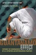 The Guantanamo Effect: Exposing the Consequences of U.S. Detention and Interrogation Practices