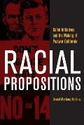 Racial Propositions Ballot Initiatives & the Making of Postwar California