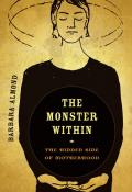 Monster Within The Hidden Side of Motherhood