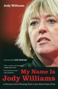 California Series in Public Anthropology #25: My Name Is Jody Williams: A Vermont Girl's Winding Path to the Nobel Peace Prize