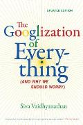 Googlization of Everything & Why We Should Worry Updated Edition