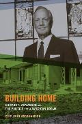 Building Home: Howard F. Ahmanson and the Politics of the American Dream