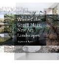 White Cube, Green Maze: New Art Landscapes