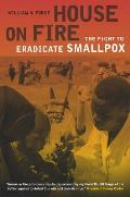 House on Fire The Fight to Eradicate Smallpox
