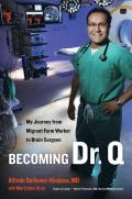 Becoming Dr Q My Journey from Migrant Farm Worker to Brain Surgeon