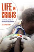 Life In Crisis The Ethical Journey Of Doctors Without Borders