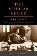 Scholar Denied W E B Du Bois &...