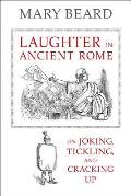 Sather Classical Lectures #71: Laughter in Ancient Rome: On Joking, Tickling, and Cracking Up