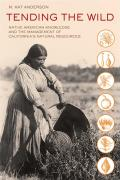 Tending the Wild Native American Knowledge & the Management of Californias Natural Resources