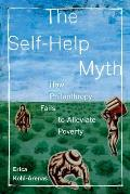 Poverty, Interrupted #1: The Self-Help Myth: How Philanthropy Fails to Alleviate Poverty