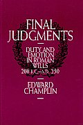 Final Judgments: Duty and Emotion in Roman Wills, 200 b.C.-a.d. 250