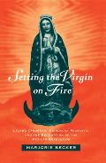 Setting the Virgin on Fire: Lázaro Cárdenas, Michoacán Peasants, and the Redemption of the Mexican Revolution