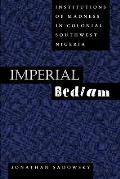 Imperial Bedlam: Institutions of Madness in Colonial Southwest Nigeria