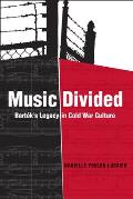 Music Divided: Bartók's Legacy in Cold War Culture