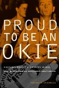 Proud to Be an Okie: Cultural Politics, Country Music, and Migration to Southern California