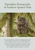 Population Demography of Northern Spotted Owls: Published for the Cooper Ornithological Society