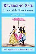 Reversing Sail A History of the African Diaspora