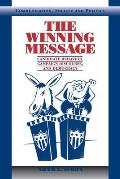 The Winning Message: Candidate Behavior, Campaign Discourse, and Democracy (Communication: Society and Politics)