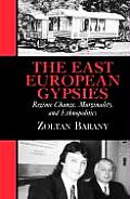 The East European Gypsies: Regime Change, Marginality, and Ethnopolitics