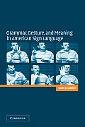 Grammar, Gesture, and Meaning in American Sign Language (03 Edition)