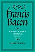 Francis Bacon: History, Politics and Science, 1561 1626