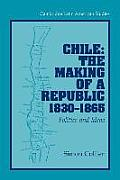 Cambridge Latin American Studies #89: Chile: The Making Of A Republic, 1830-1865: Politics & Ideas by Simon Collier