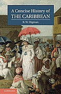 A Concise History of the Caribbean. B.W. Higman (Cambridge Concise Histories)