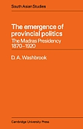 Cambridge South Asian Studies #18: The Emergence of Provincial Politics: The Madras Presidency 1870???1920 Cover