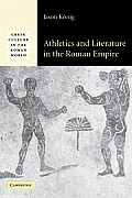 Athletics & Literature In The Roman Empire (Greek Culture In The Roman World) by Jason Konig