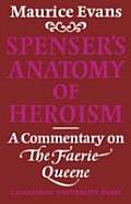 Spenser's Anatomy of Heroism: A Commentary on the Faerie Quenne