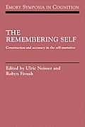 Emory Symposia in Cognition #6: The Remembering Self: Construction and Accuracy in the Self-Narrative