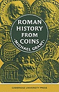 Roman History from Coins: Some Uses of the Imperial Coinage to the Historian
