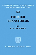 Cambridge Tracts in Mathematics Cambridge Tracts in Mathemat #52: Fourier Transforms