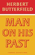 Man on His Past: The Study of the History of Historical Scholarship