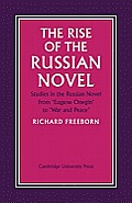 The Rise of the Russian Novel: Studies in the Russian Novel from Eugene Onegin to War and Peace