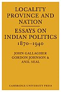 Locality, Province and Nation: Essays on Indian Politics 1870 to 1940