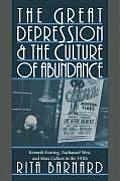 The Great Depression and the Culture of Abundance: Kenneth Fearing, Nathanael West, and Mass Culture in the 1930s