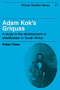 African Studies #21: Adam Kok's Griquas: A Study In The Development Of Stratification In South Africa by Robert Ross